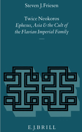 Cover of Twice Neokoros: Ephesus, Asia, and the Cult of the Flavian Imperial Family, Steven J. Friesen
